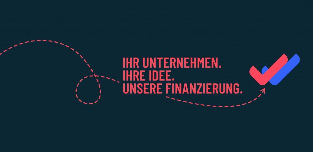 Ihr Unternehmen. Ihre Idee. Unsere Finanzierung.